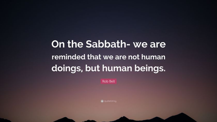 2147945-Rob-Bell-Quote-On-the-Sabbath-we-are-reminded-that-we-are-not